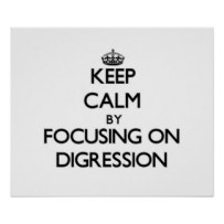 keep_calm_by_focusing_on_digression_poster-r4fc0aaba91cf4a84ba069013de0bb8d8_wvo_8byvr_324